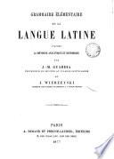 Grammaire élémentaire de la Langue Latine d'apr'es la méthode analygique et historique