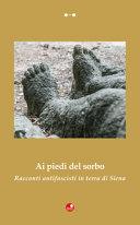 Ai piedi del sorbo  Racconti antifascisti in terra di Siena