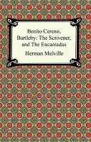 Benito Cereno, Bartleby: the Scrivener, And, the Encantadas