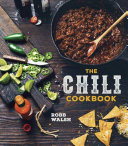 The Chili Cookbook : more than 60 tried-and-true recipes--from veteran cookbook author...