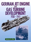 German Jet Engine and Gas Turbine Development  1930 45