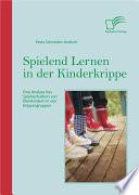 Spielend Lernen in der Kinderkrippe  Eine Analyse des Spielverhaltens von Kleinkindern in vier Krippengruppen