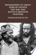 BIOGRAPHIES OF GREAT AFRICAN PEOPLE THE MAU MAU KENYAN S FREEDOM FIGHTERS