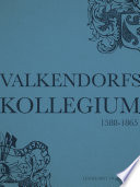 Valkendorfs Kollegiums Historie   Fra dets oprettelse 1588 og indtil 1865