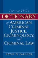 Prentice Hall s Dictionary of American Criminal Justice  Criminology  and Criminal Law