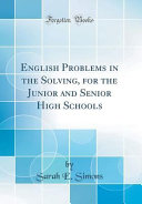 English Problems in the Solving, for the Junior and Senior High Schools (Classic Reprint)