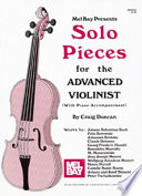 Solo Pieces for the Advanced Violinist Arranged For The Intermediate To Advanced Level Violinist Keyboard