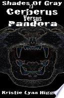 3 Shades of Gray  Cerberus Versus Pandora