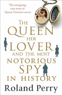The Queen, Her Lover and the Most Notorious Spy in History Royal Secret And Hidden Love
