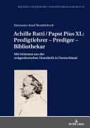 Achille Ratti / Papst Pius XI. : Predigtlehrer - Prediger - Bibliothekar