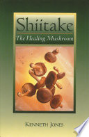Shiitake Folk Remedies To The Latest Research On Its