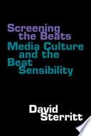 Screening the Beats Media Culture and the Beat Sensibility