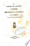 La Scienza de  costumi aforismi morali e civili da varii autori scritti con antica leggiadria