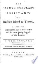 The French Scholar s Assistant  Or  Practice Joined to Theory     The Second Edition  Very Much Improved