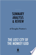 Summary  Analysis   Review of Douglas Preston   s The Lost City of the Monkey God by Instaread