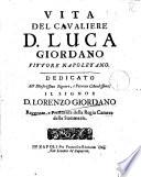 Vita del cavaliere D  Luca Giordano pittore napoletano  Dedicato all illustrissimo Signore     Lorenzo Giordano