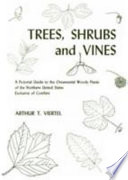 Trees, Shrubs and Vines A Pictorial Guide to the Ornamental Woody Plants of the Northern United States Exclusive of Conifers