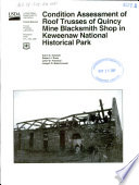 Condition assessment of roof trusses of Quincy Mine Blacksmith shop in Keweenaw National Historical Park