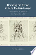Doubting the Divine in Early Modern Europe The Early Modern Era Through The Lens Of