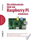 Die Elektronische Welt Mit Raspberry Pi Entdecken Mit Dem Raspberry Pi Messen Steuern Und Spielen Den Raspberry Pi Clever Erweitern Mit Python Und C Den Raspberry Pi Programmieren