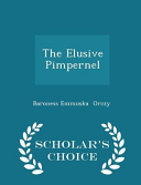 The Elusive Pimpernel   Scholar s Choice Edition