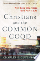 Christians and the Common Good Constructive Social Involvement By First Considering How