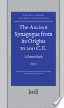 The Ancient Synagogue from Its Origins to 200 C E