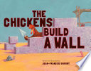 The Chickens Build A Wall : an enormous wall to keep out