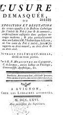 Book L'usure démasquée ou exposition et réfutation des erreurs opposées à la doctrine catholique sur l'intérêt du prêt à jour & de commerce... enseignées... dans une lettre à M. l'archevêque de Lyon ... ouvrage polémique-moral...