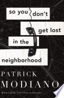 So You Don't Get Lost in the Neighborhood by Patrick Modiano