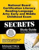 Secrets of the National Board Certification Literacy Reading   Language Arts Early and Middle Childhood Exam Study Guide