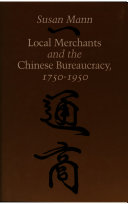 Local Merchants and the Chinese Bureaucracy, 1750-1950