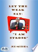 Let The Weak Say