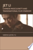 Jet Li: Chinese Masculinity and Transnational Film Stardom