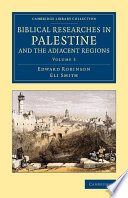 Biblical Researches In Palestine And The Adjacent Regions : biblical geography, illustrated with maps and...