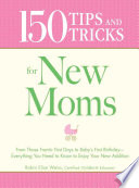 150 Tips And Tricks For New Moms