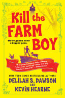 Kill The Farm Boy : python, the bestselling authors of the iron druid...