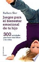 Juegos para el bienestar emocional de tu hijo : 300 actividades para hacer más felices a los niños