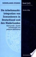 Die Arbeitsmarktintegration von Zuwanderern in Deutschland und den Niederlanden