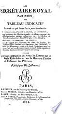 Le secrétaire royal parisien, ou tableau indicatif de tout ce qui dans Paris peut intéresser