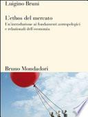 L ethos del mercato  Un introduzione ai fondamenti antropologici e relazionali dell economia