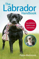 The Labrador Handbook : know about training and caring for your labrador....