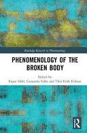 Phenomenology Of The Broken Body : when it breaks down through illness, weakness or...