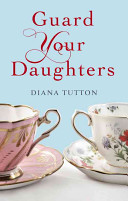 Guard Your Daughters by Diana Tutton
