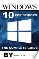 Windows 10 For Seniors The Complete Guide