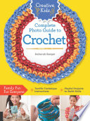 Creative Kids Complete Photo Guide to Crochet