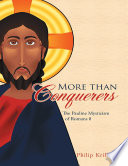 More Than Conquerers: The Pauline Mysticism of Romans 8 8th Chapter Of St Paul S Letter To The