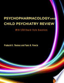 Psychopharmacology and Child Psychiatry Review  With 1200 Board Style Questions