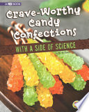 Crave Worthy Candy Confections with a Side of Science Book PDF