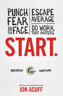 Start  Punch Fear in the Face  Escape Average and Do Work that Matters